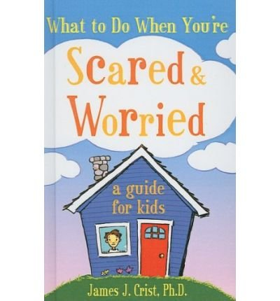 [(What to Do When You're Scared & Worried: A Guide for Kids )] [Author: PH.D. James J Crist] [Mar-2004]
