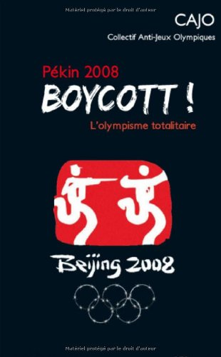Pekin 2008 : Boycott ! L'Olympisme Totalitaire