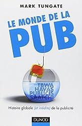 Le monde de la pub: Histoire globale (et inédite) de la publicité