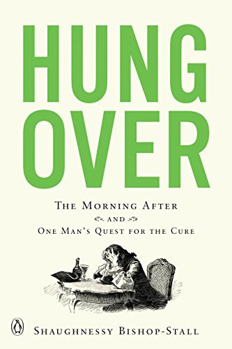 Hungover: The Morning After and One Man's Quest for the Cure (English Edition)