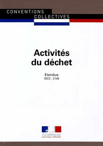 Activités du déchet, Convention collective nationale étendue, 9ème édition - Brochure n°3156 - IDCC : 2149