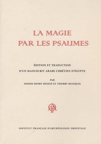 La magie par les psaumes : Edition et traduction d'un manuscrit arabe chrétien d'Egypte par Nessim Henry Henein, Thierry Bianquis