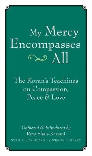 My Mercy Encompasses All: The Koran's Teachings on Compassion, Peace & Love: The Koran's Teachings on Compassion, Peace and Love