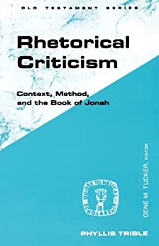Rhetorical Criticism (Guides to Biblical Scholarship): Context, Method and the Book of Jonah by [Trible, Phyllis]