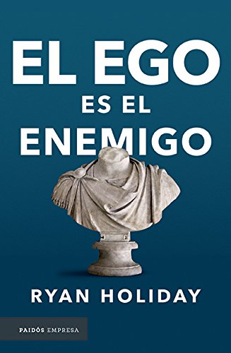 El Ego Es El Enemigo por Ryan Holiday