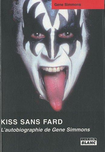 KISS SANS FARD L'autobiographie de Gene Simmons par Gene Simmons
