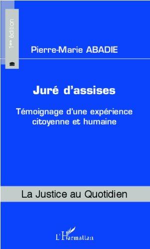 Juré d'assises: Témoignage d'une expérience citoyenne et humaine par Pierre-marie ABADIE