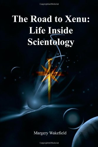The Road to Xenu:Life Inside Scientology by Margery Wakefield (2010-02-24) (Xenus 2)