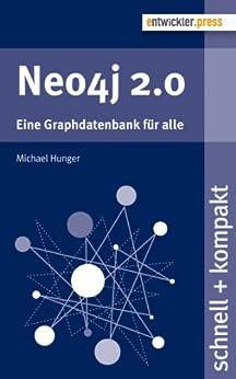 Neo4j 2.0 - Eine Graphdatenbank für alle (schnell + kompakt 51) von [Hunger, Michael]