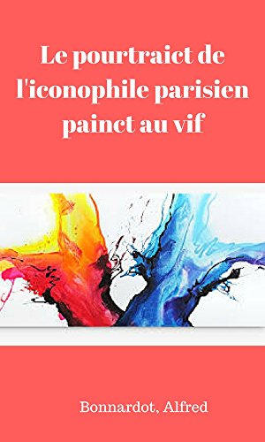 Le pourtraict de l'iconophile parisien painct au vif  (French Edition)