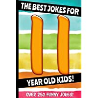 The Best Jokes For 11 Year Old Kids!: Over 250 Really Funny, Hilarious, Laugh Out Loud Jokes and Knock Knock Jokes For 11 Year Old Kids! (Joke Book For Kids Series All Ages 6-12.)
