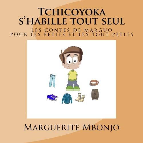 Tchicoyoka s'habille tout seul: Les contes de Marguo por Marguerite Mbonjo