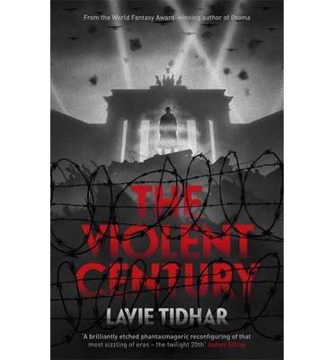[(The Violent Century)] [ By (author) Lavie Tidhar ] [October, 2013]