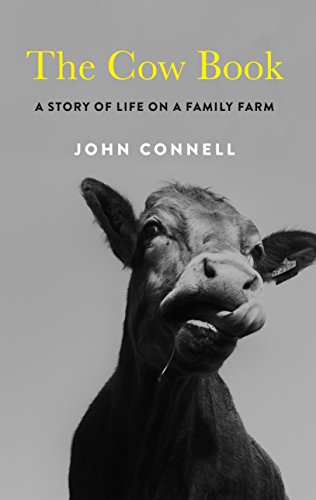The Cow Book: A Story of Life on a Family Farm (English Edition) por John Connell