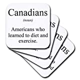 """Canadians noun Americans who learned to diet and exercise. Coaster is a great complement to any home décor. Soft coasters are 3.5"""" x 3.5"""", are absorbent, and can be washed. Ceramic coasters are 4.25"""" x 4.25"""", non absorbent and come with felt corner p..."""