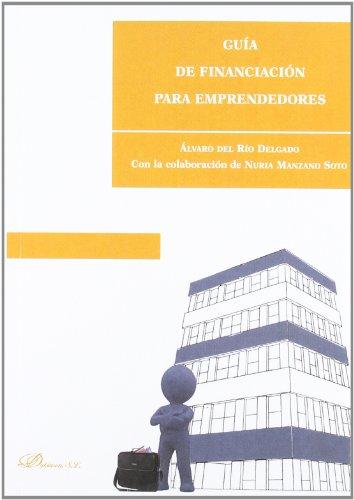 Guía De Financiación Para Emprendedores (Colección Nuevos Mercados) por Álvaro del Río Delgado