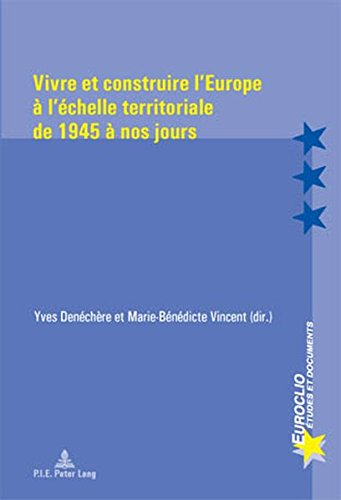 Vivre Et Construire L'europe À L'echelle Territoriale De 1945 À Nos Jours