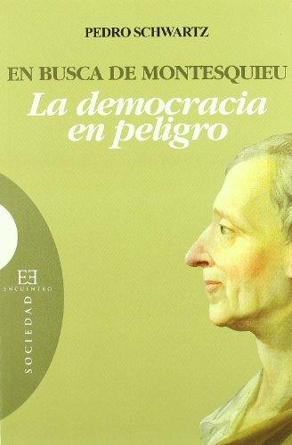 En busca de Montesquieu: La democracia en peligro (Ensayo) por Pedro Schwartz Girón