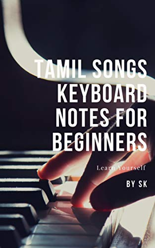 TAMIL SONGS KEYBOARD NOTES FOR BEGINNERS: learn yourself