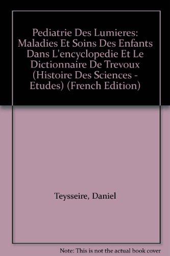 Pédiatrie des lumières: Maladies et soins des enfants dans l'Encyclopédie et le Dictionnaire de Trévoux