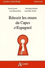 Réussir les oraux du Capes d'espagnol de Pascal Lenoir