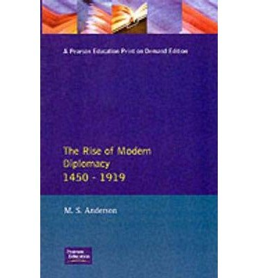 [(The Rise of Modern Diplomacy, 1450-1919)] [Author: M.S. Anderson] published on (July, 1993)