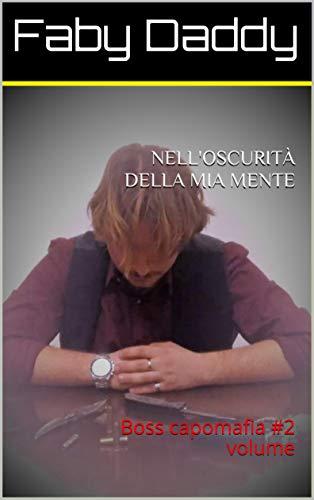 NELL'OSCURITÀ DELLA MIA MENTE: Boss capomafia  #2 volume