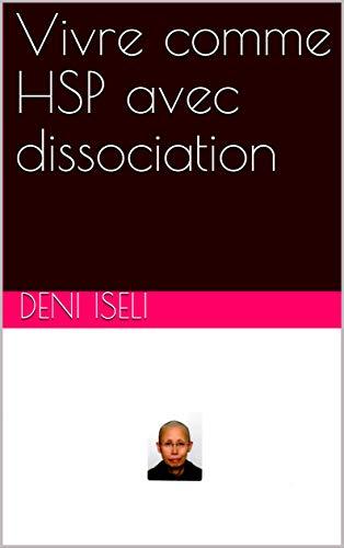 Vivre comme HSP avec dissociation par Deni Iseli