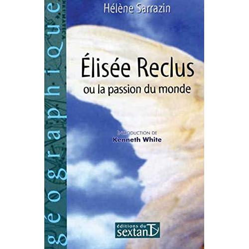 Elisée Reclus ou la Passion du monde