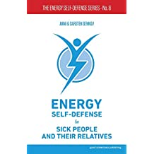 Energy Self-Defense for Sick People and Their Relatives (The Energy Self-Defense Series)