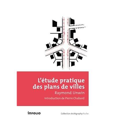 L'Etude pratique des plans de villes. Introduction à l'art de dessiner les plans d'aménagement et d'