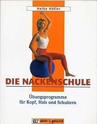 Die Nackenschule : Übungsprogramme für Kopf, Hals und Schultern.