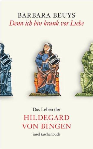 Denn ich bin krank vor Liebe: Das Leben der Hildegard von Bingen (insel taschenbuch, Band 3467)