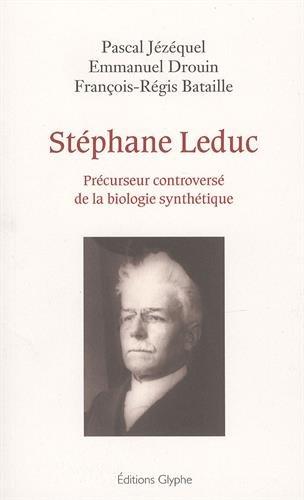 Stephane Leduc, précurseur contreversé de la biologie synthétique par Pascal Jézéquel