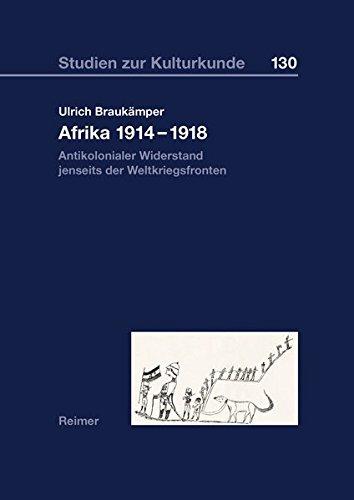 Afrika 1914–1918: Antikolonialer Widerstand jenseits der Weltkriegsfronten (Studien zur Kulturkunde)