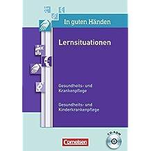 In guten Händen: Lernsituationen. CD-ROM mit editierbaren Dokumenten: Gesundheits- und Krankenpflege/Gesundheits- und Kinderkrankenpflege