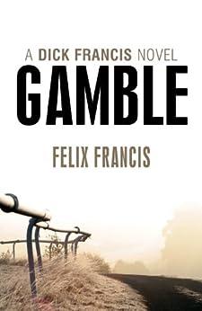 Gamble (Dick Francis Book 1) by [Francis, Felix]