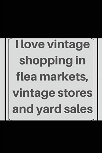 I love vintage shopping in flea markets, vintage stores and yard sales: Blank Lined Journal, Notebook, Funny Flea Market Notebook, , Ruled, Writing ... for flea market lover, seller, customers