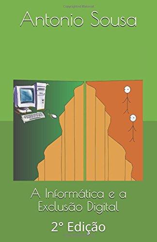 A Informática e a Exclusão Digital: 2° Edição