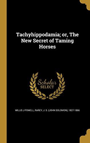 Tachyhippodamia; Or, the New Secret of Taming Horses por Willis J. Powell