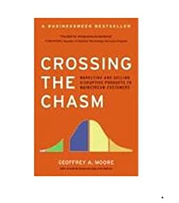 Crossing the Chasm: Marketing and Selling High-Tech Products to Mainstream Customers (Collins Business Essentials) by [Moore, Geoffrey A.]