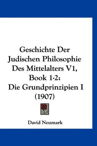 Geschichte Der Judischen Philosophie Des Mittelalters V1, Book 1-2: Die Grundprinzipien I (1907)