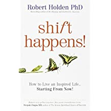 Shift Happens!: How to Live an Inspired Life... Starting from Now! by Robert Holden (5-Apr-2010) Paperback