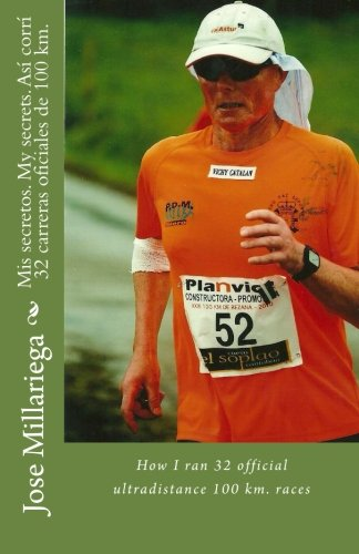 Mis secretos. My secrets. Así corrí 32 carreras oficiales de 100 km.: How I ran 32 official ultradistance 100 km. races
