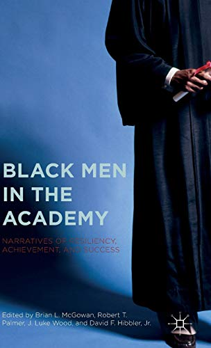 Black Men in the Academy: Narratives of Resiliency, Achievement, and Success
