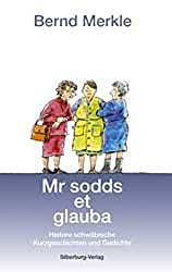Mr sodds et glauba: Heitere schwäbische Kurzgeschichten und Gedichte