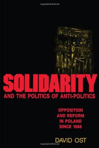 Solidarity and the Politics of Anti-Politics: Opposition and Reform in Poland since 1968 (Labor & Social Change)