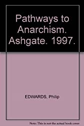 Pathways to Anarchism (Avebury Series in Philosophy) by Philip Edwards (1997-07-01)