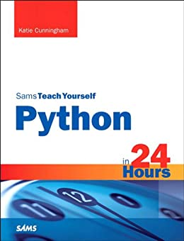 Python in 24 Hours, Sams Teach Yourself von [Cunningham, Katie]