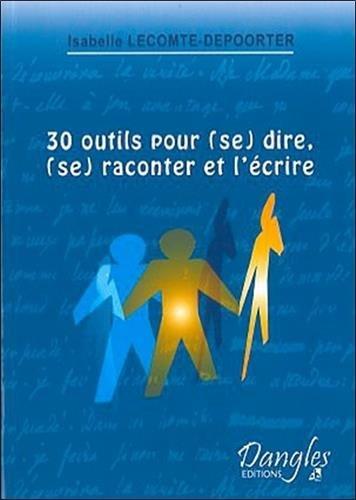 Descargar Libro 30 outils pour (se) dire, (se) raconter et l'écrire de Isabelle Lecomte-Depoorter